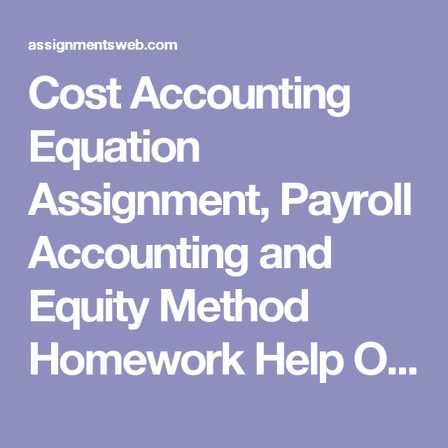 Cost Accounting Equation Assignment Payroll Accounting And Equity