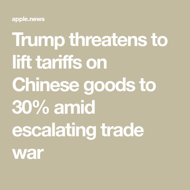 Trump threatens to raise tariffs on Chinese goods to 30