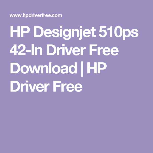 Hp Designjet 510ps 42 In Driver Free Download