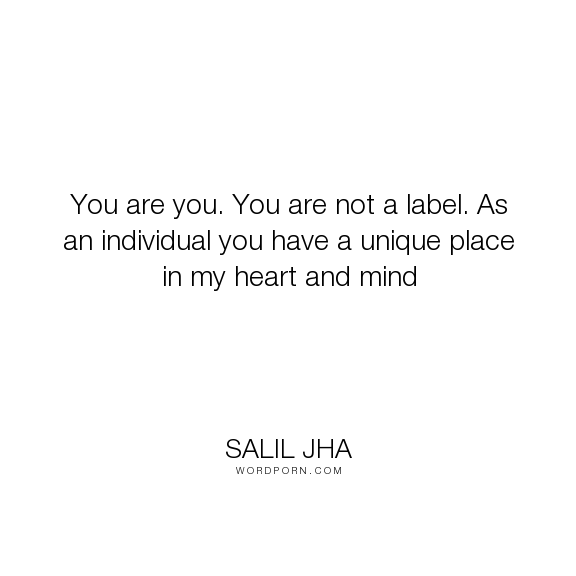 Salil Jha You Are You You Are Not A Label As An Individual You