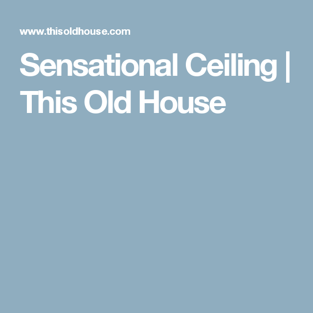 Sensational Ceiling | This Old House