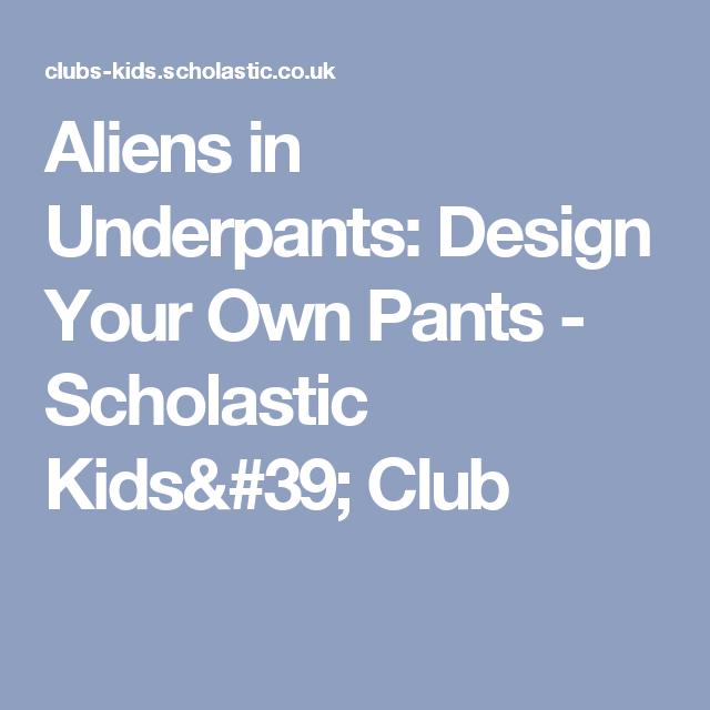 Aliens In Underpants Design Your Own Pants Scholastic Kids Club