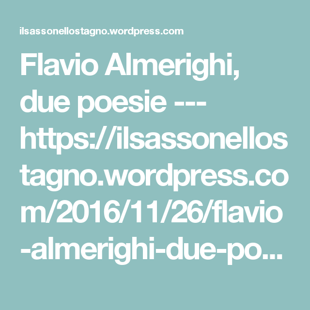 Flavio Almerighi, due poesie --- https://ilsassonellostagno.wordpress.com/2016/11/26/flavio-almerighi-due-poesie-2/