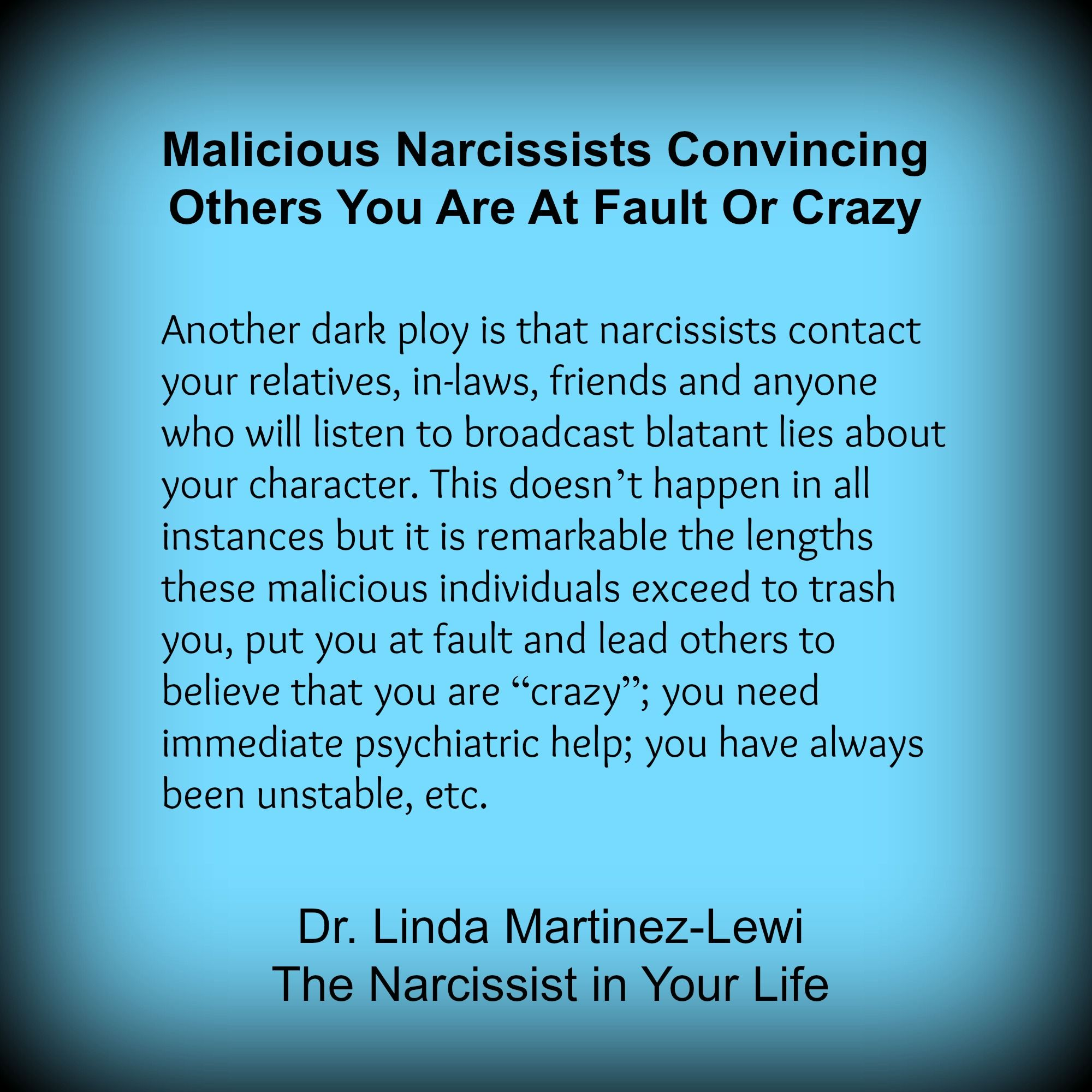Dr. Linda Martinez-Lewi, Malicious Narcissists Convincing Others You Are At Fault Or Crazy on The Narcissist in Your Life