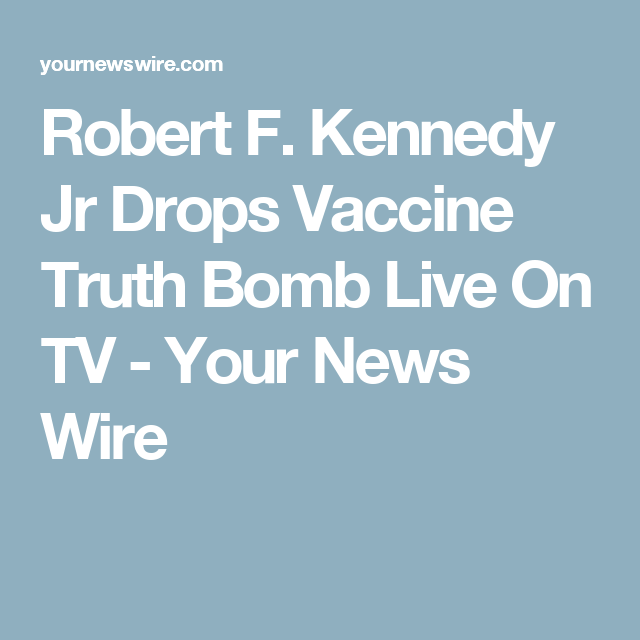 Robert F. Kennedy Jr Drops Vaccine Truth Bomb Live On TV - Your News ...