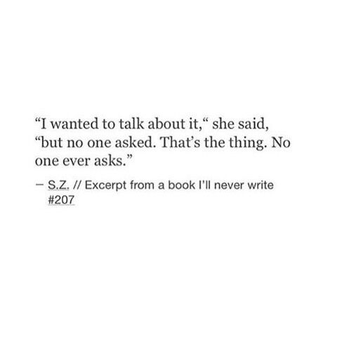 """I wanted to talk about it,"" she said, ""but no one asked. That's the thing. No one ever asks."""