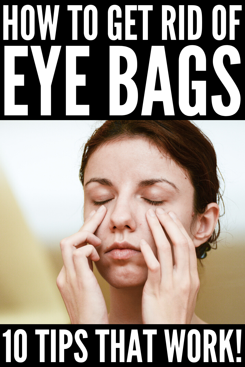 How to Get Rid of Eye Bags 10 Tips and Tricks that Work