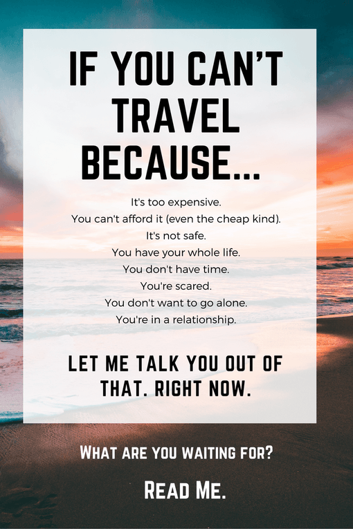 Apparently This Is Why You Shouldn T Be Traveling Let Me Shoot Down All Of Your Excuses Are You Worried It S Too Expensiv Let It Be Travel Safe Travel