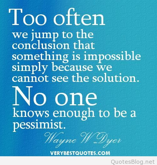 OptimisticQuotesToooftenwejumptotheconclusionthatsomething Best Jumping To Conclusions Quotes