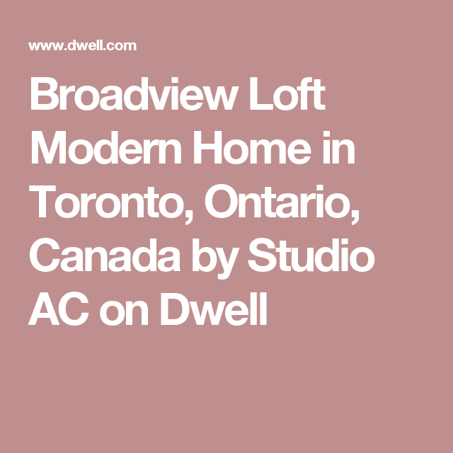 Broadview Loft Modern Home in Toronto, Ontario, Canada by Studio AC on Dwell