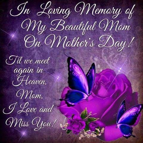 In Loving Memory Of Mom Happy Mother S Day In Heaven Happy Mother Day Quotes Happy Mothers Day Images Mother S Day In Heaven