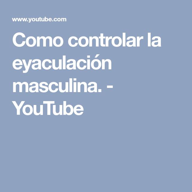 Como controlar la eyaculación masculina. - YouTube   DETALLES SEX ...
