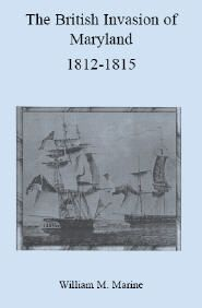 British Invasion of Maryland, 1812-1815 - William M. Marine. This book presents the history of the British invasion of Maryland during the War of 1812. The volume includes the events leading up to the declaration of war against Great Britain, plus chapters about the privateersmen, the Chesapeake expedition, Blarney's flotilla, and Caulk's Field. Many details of the conflicts are included such as the battles at Frenchtown, Havre de Grace, Bladensburg, Washington, North Point and Baltimore…