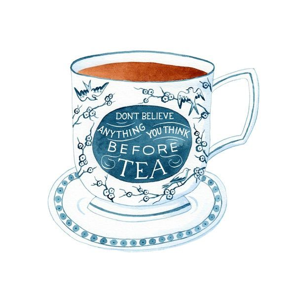 Don't Believe Anything You Think Before Tea 8x10 Print
