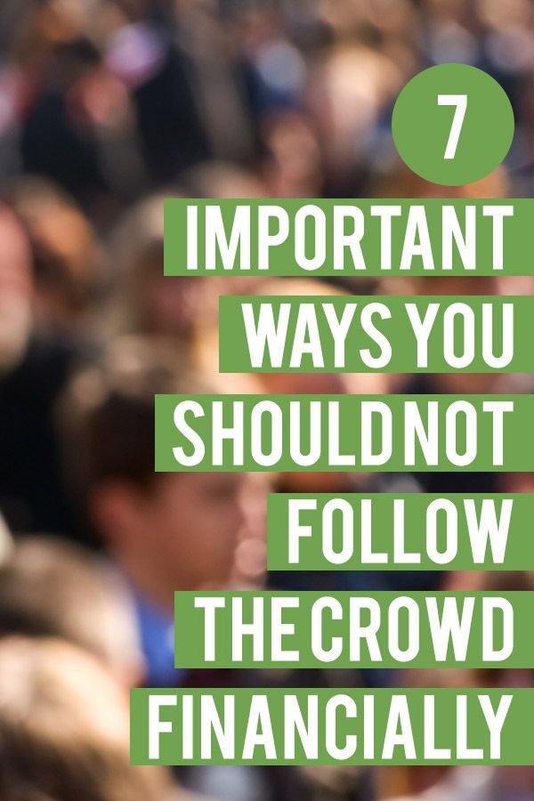 7 Important Ways You Should Not Follow The Crowd Financially Money Saving Tips Personal