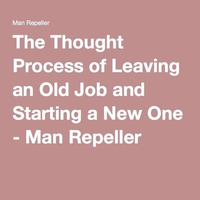 The Thought Process of Leaving an Old Job and Starting a New One - Man Repeller
