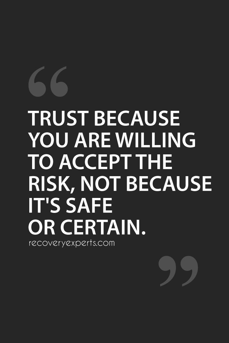 Trust Quotes Trust Because You Are Willing To Accept Risk Not Because It's