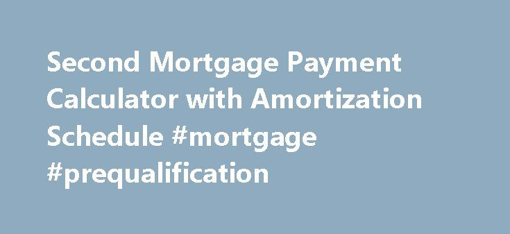 Second Mortgage Payment Calculator with Amortization Schedule - amortization mortgage