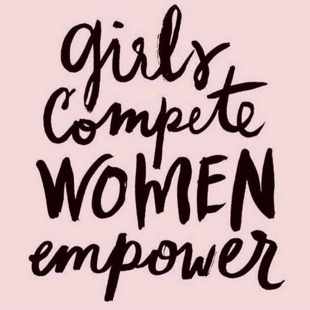 Girl Empowerment Quotes Girls Compete Women Empower  Quotes  Pinterest  Girl Power
