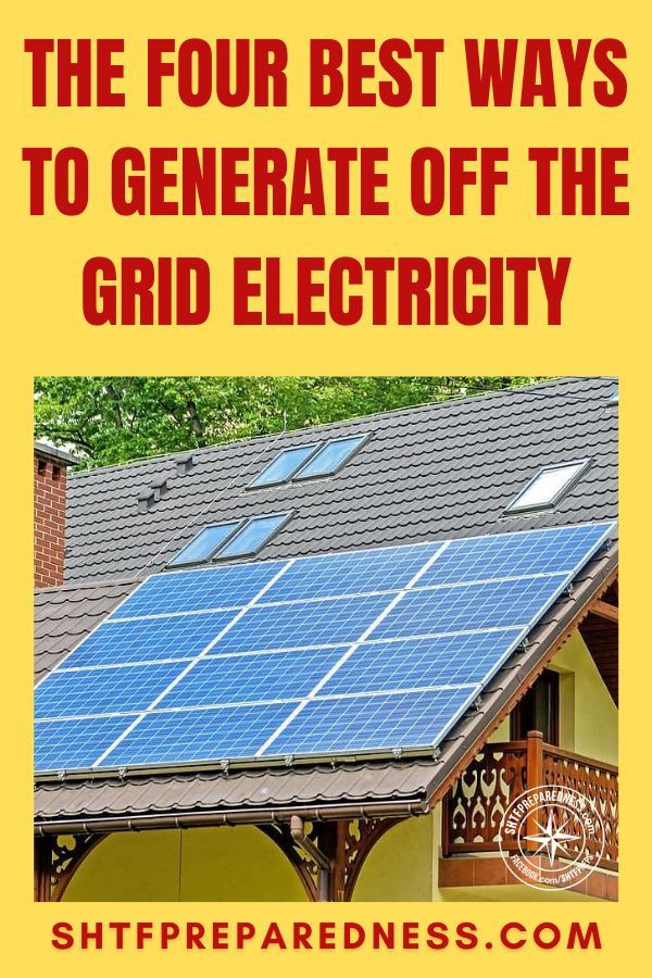 The Four Best Ways To Generate Off The Grid Electricity Shtfpreparedness In 2020 Survival Skills Survival Prepping Alternative Energy