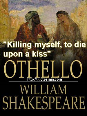 "Othello Quotes William Shakespeare  Othello Literary Quote ""killing Myself To ."