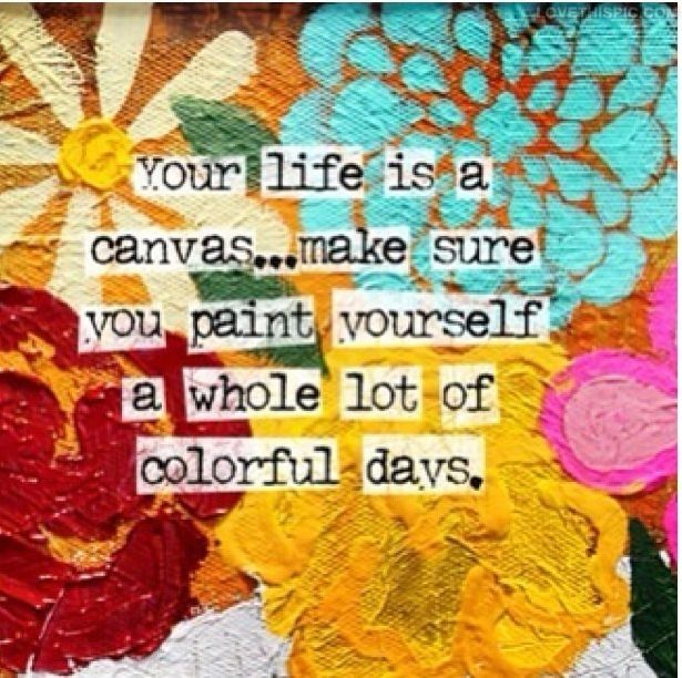 Colorful Life Quotes Colorful Days quotes colorful life days whole canvas quote quotes  Colorful Life Quotes