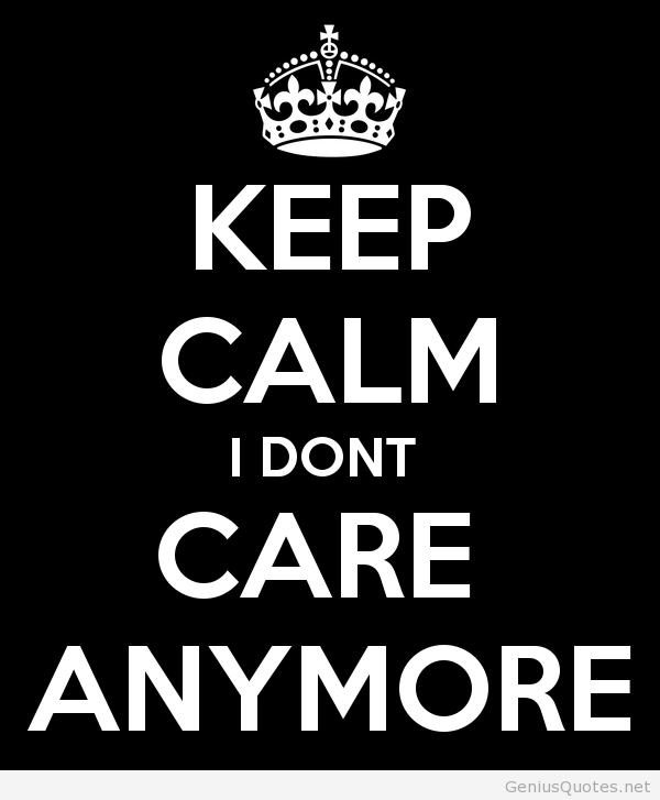 keepcalmidontcareanymore.png (600×727) Calm, Keep