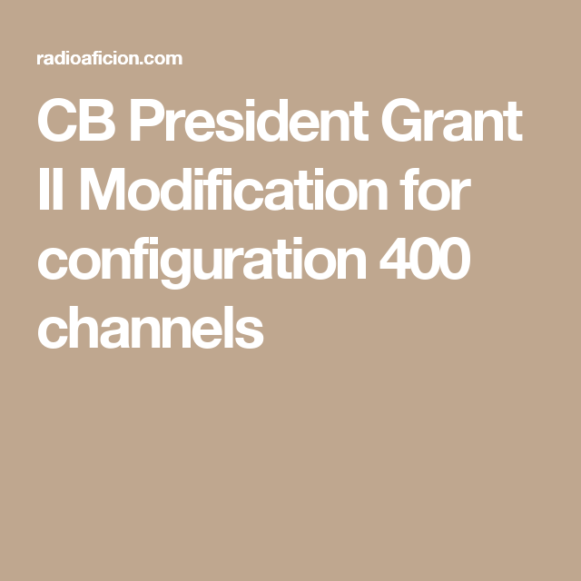 Cb president grant ii modification for configuration 400 channels cb president grant ii modification for configuration 400 channels malvernweather Image collections