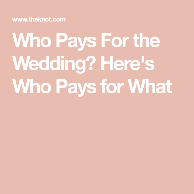 Here S Who Traditionally Pays For What In The Wedding Budget In 2020 Budget Wedding Wedding Wedding Costs