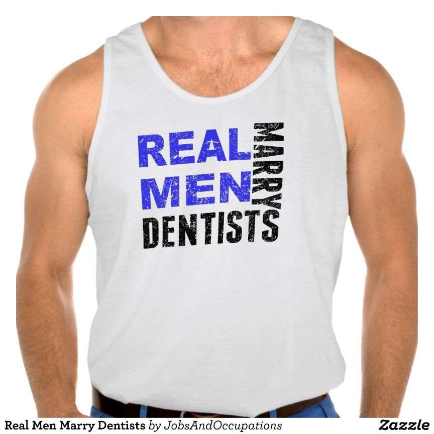 Real Men Marry Dentists Tanktops Tank Tops