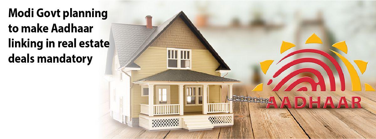 Modi S Big Move On Real Estate Mandatory Aadhaar Linkage With