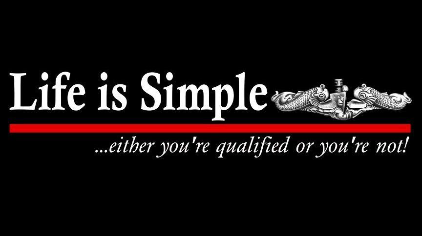Life Is Simple Either You Re Qualified Or You Re Not Navy Quotes Military Life Quotes Submarine Quotes
