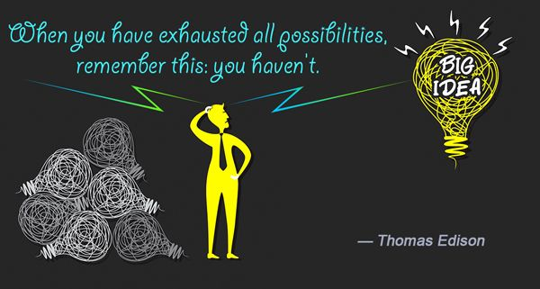 When you have exhausted all possibilities, remember this: you haven't. -Thomas…