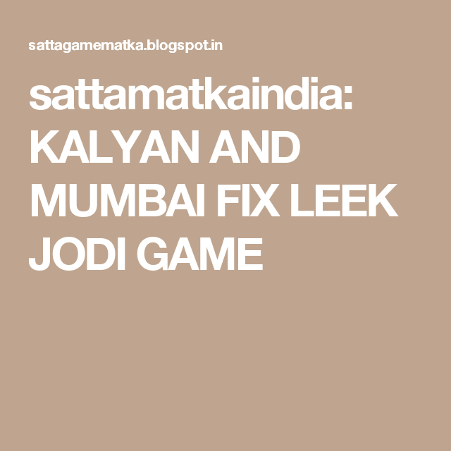 sattamatkaindia: KALYAN AND MUMBAI FIX LEEK JODI GAME | kirpal in