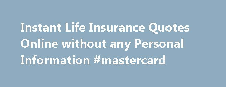 Instant Life Insurance Quotes Online Without Any Personal Information  #mastercard Http://insurances