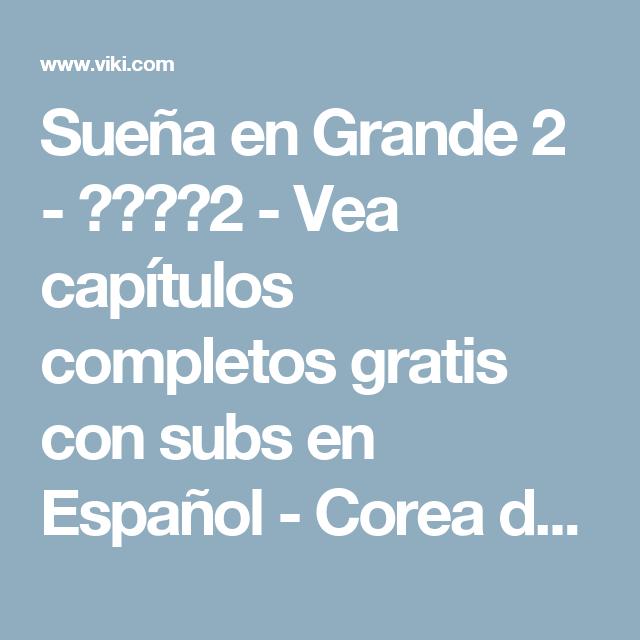 Sueña en Grande 2 - 드림하이2 - Vea capítulos completos gratis con subs en Español - Corea del Sur - Series de TV - Viki