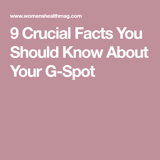9 Crucial Facts You Should Know About Your G Spot Facts Spots Fun Facts About Yourself