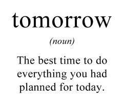 Theres Always Tomorrow Funny Quotes Tomorrow Quotes Funny Quotes