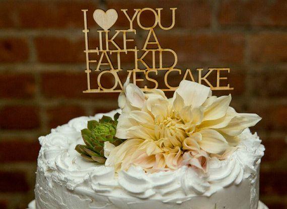 I Love You Like Fat Kid Loves Cake Topper