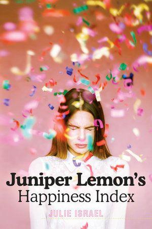 JUNIPER LEMON'S HAPPINESS INDEX by Julie Israel  YA  May 30, 2017