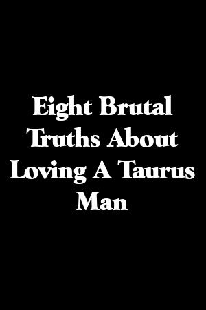 Eight Brutal Truths About Loving A Taurus Man by camppets