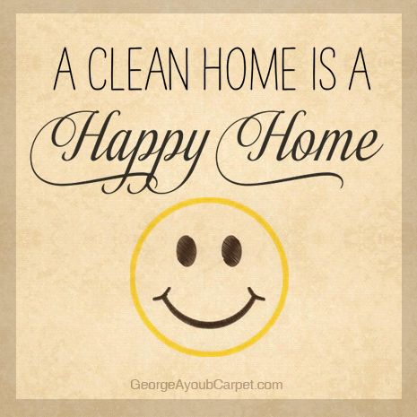 A Clean Home Is A Happy Home By Georgeayoubcarpet Com Clean House Quotes Happy Home Quotes Cleaning Quotes