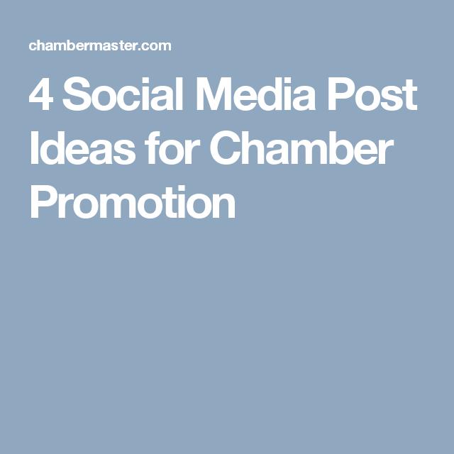 4 Social Media Post Ideas for Chamber Promotion