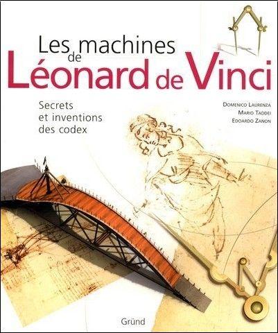 Partez A La Decouverte Des Superbes Machines De Leonard De Vinci L Inventeur Le Plus Celebre De Tous Les Temps Au Travers D Leonard De Vinci De Vinci Leonard
