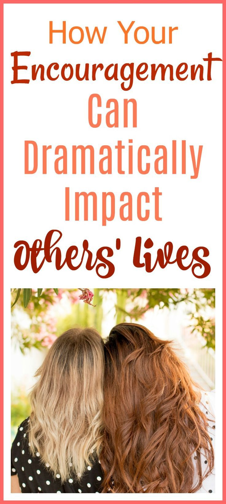 How Your Encouragement Can Dramatically Impact Others ...