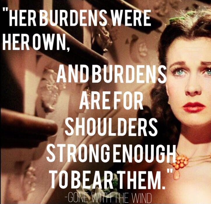 Scarlett Ohara Her Burdens Were Her Own And Burdens Are For