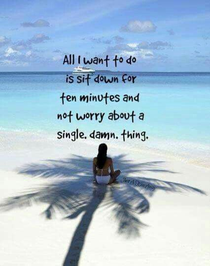 Some days, I'd even settle for 5 minutes.   Beach quotes ...