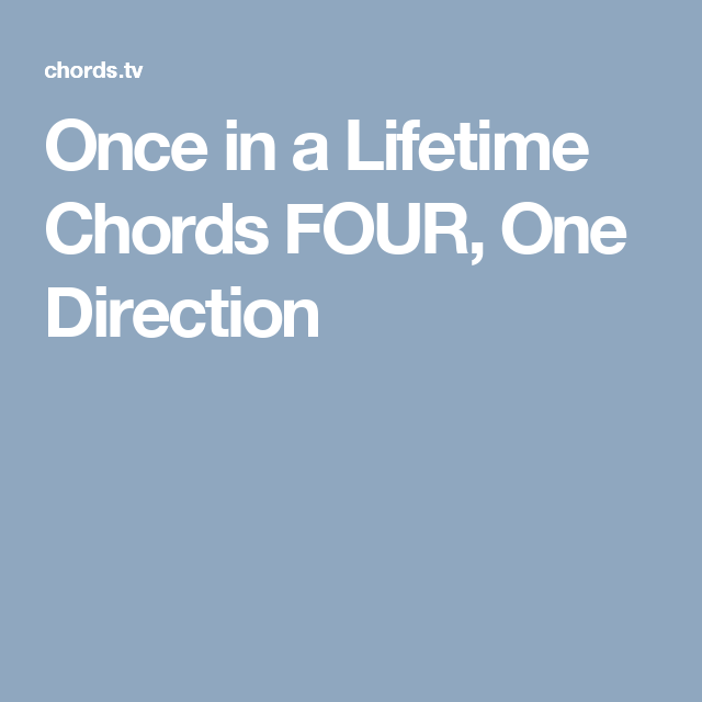 Once In A Lifetime Chords Four One Direction 1 Pinterest Pianos