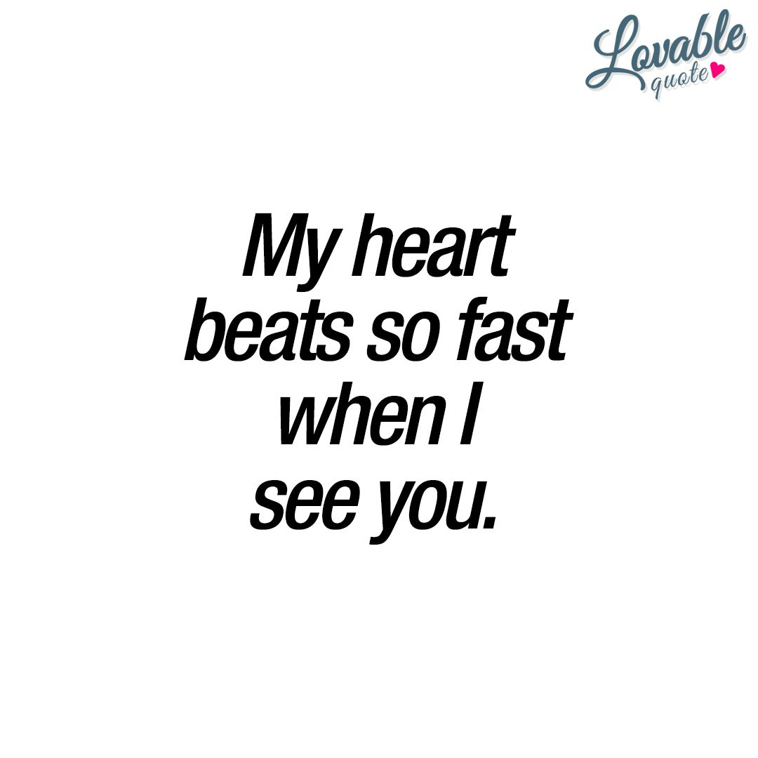 Romantic quotes for him and her: My heart beats so fast when ...
