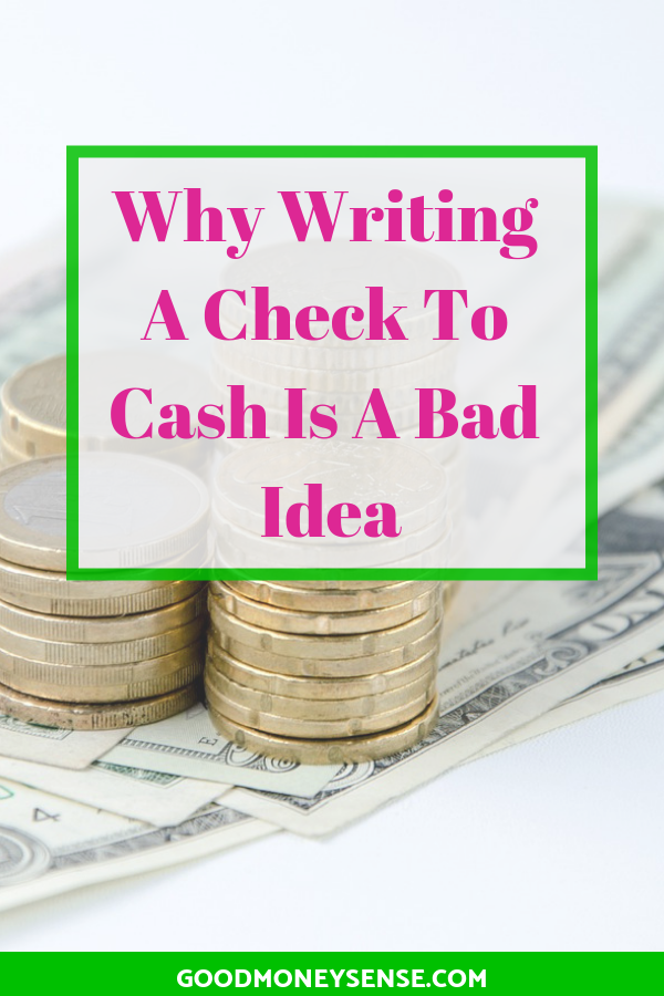 Why You Should Never Write A Check For Cash In 2020 Money Sense Money Advice Smart Money
